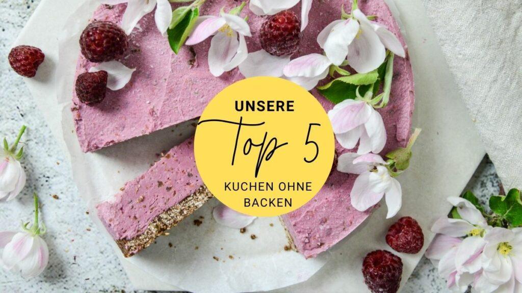 Top 5 Kuchen ohne Backen