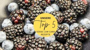 Top 5 Süße Low Carb Rezepte